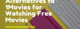 Best Alternatives to 1Movies for Watching Free Movies